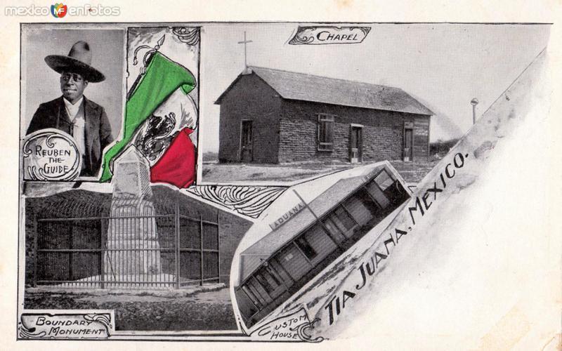 Vistas de Tijuana: El Guía Rubén, La Capilla, La Aduana y Monumento Fronterizo