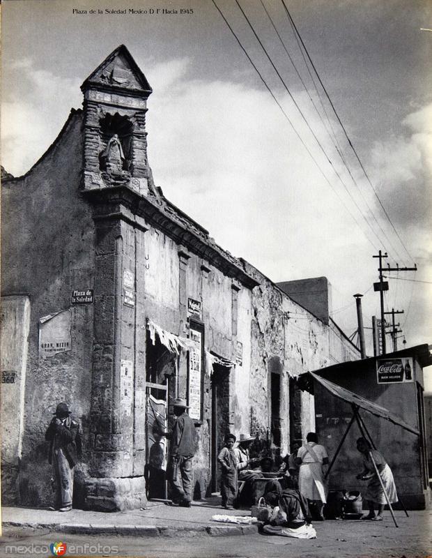 Plaza de la Soledad Mexico D F Hacia 1945