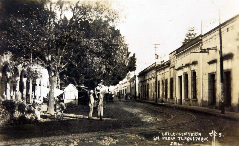CALLE CENTRICA PANORAMA San Pedro Tlaquepaque hacia 1920-1930