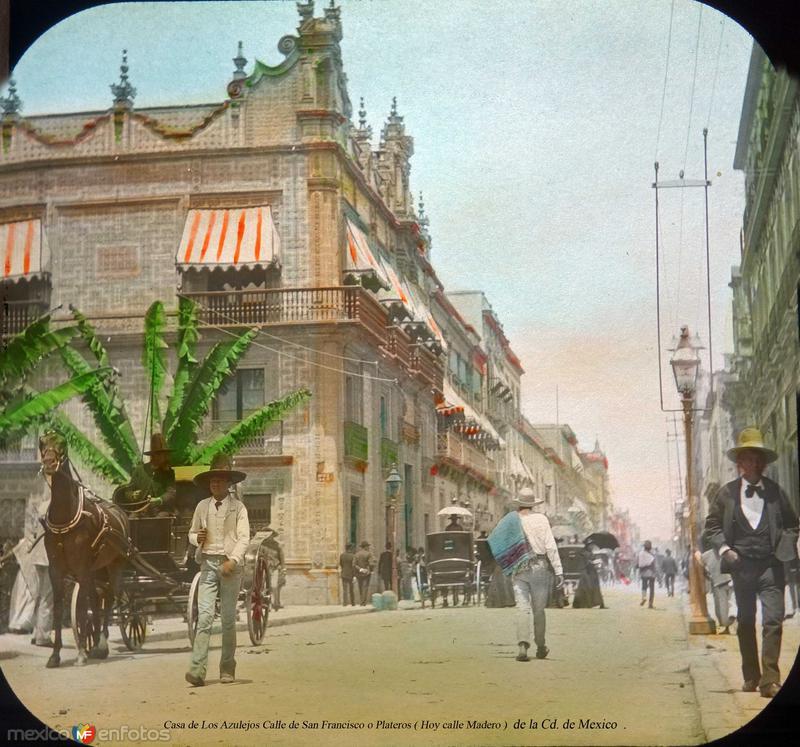 Casa de Los Azulejos Calle de San Francisco o Plateros ( Hoy calle Madero )  de la Cd. de Mexico  .
