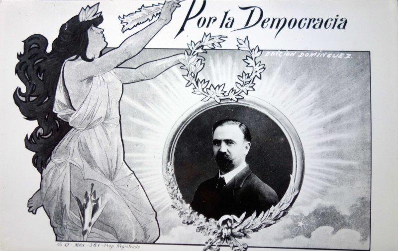 Por La Democracia Francisco I Madero durante La Revolucion Mexicana.
