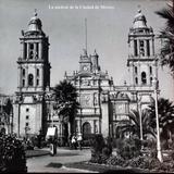 La Catedral de la Ciudad de México.
